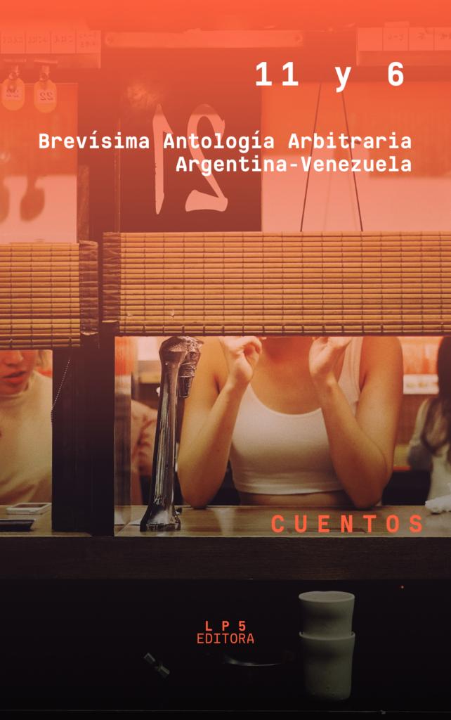 11 Y 6: BREVÍSIMA ANTOLOGÍA ARBITRARIA ARGENTINA-VENEZUELA